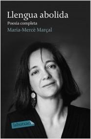portada_llengua-abolida-poesia-completa_m-merce-marcal-serra_201502260935